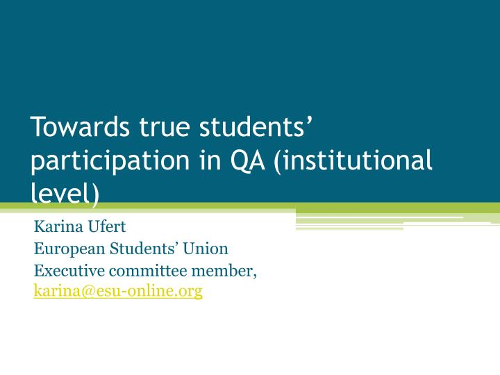towards true students participation in qa institutional level n.
