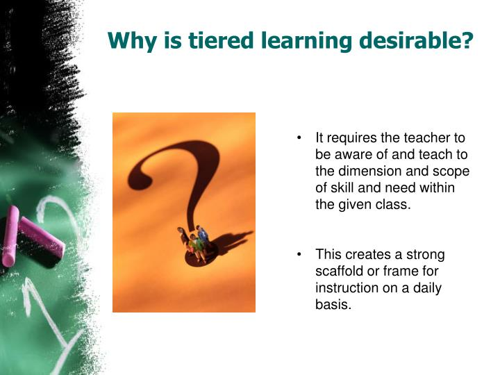 Why is tiered learning desirable?