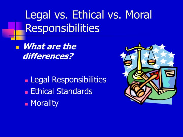 legal and ethical responsibilities of community service Represent themselves in an accurate, ethical, and legal manner with regard to their own knowledge and expertise when seeking employment 22 ensure that persons who practice or represent themselves as special education teachers, administrators, and providers of related services are qualified by professional credential.