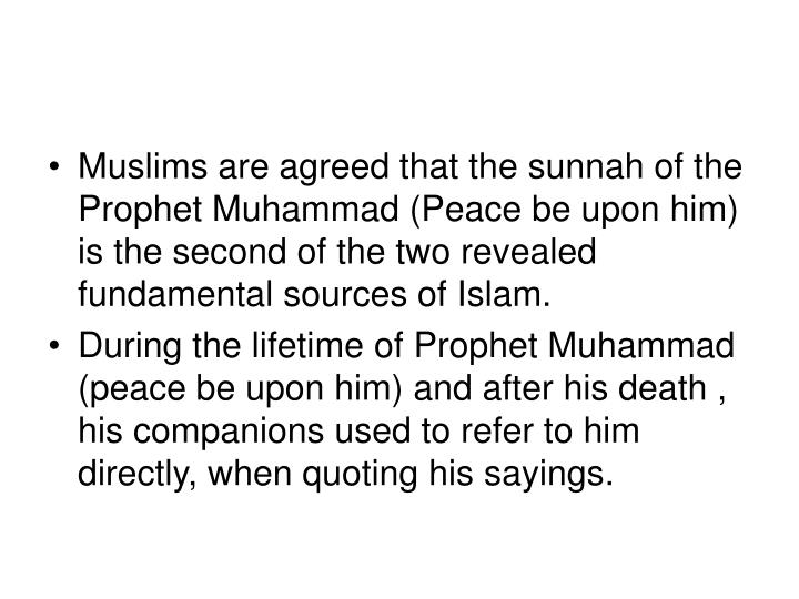 Muslims are agreed that the sunnah of the Prophet Muhammad (Peace be upon him) is the second of the ...