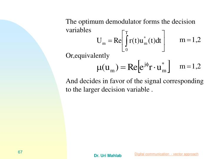 The optimum demodulator forms the decision variables