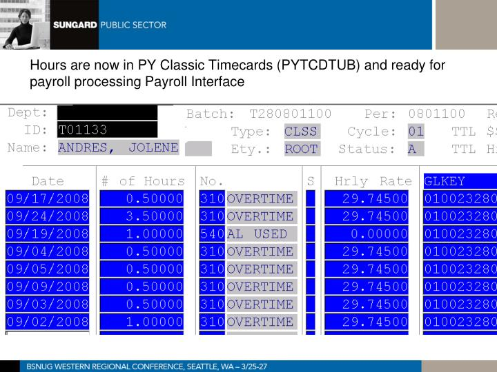 Hours are now in PY Classic Timecards (PYTCDTUB) and ready for payroll processing Payroll Interface