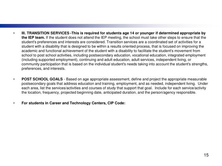 III. TRANSITION SERVICES -This is required for students age 14 or younger if determined appropriate by the IEP team.