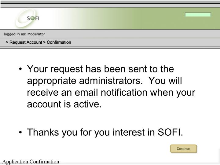 Your request has been sent to the appropriate administrators.  You will receive an email notification when your account is active.