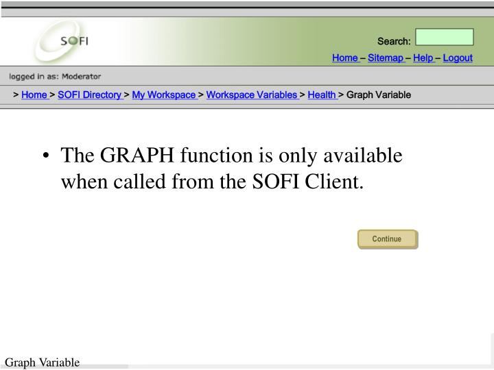 The GRAPH function is only available when called from the SOFI Client.