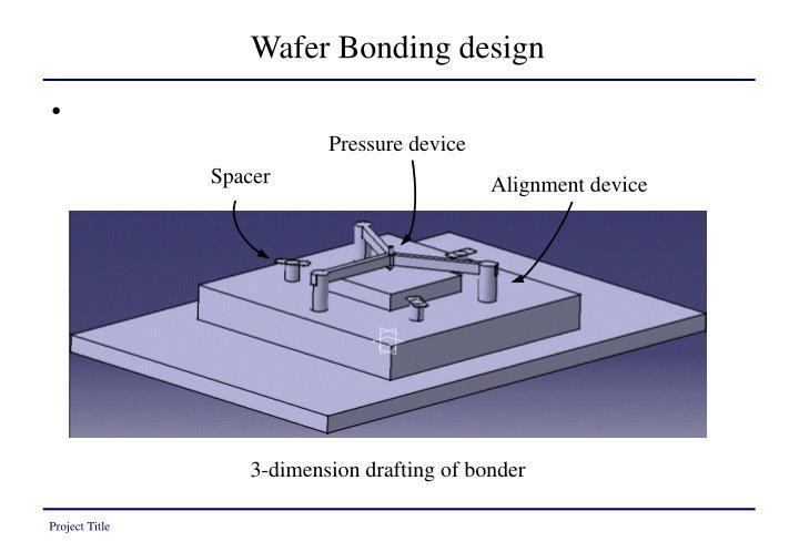 Wafer Bonding design
