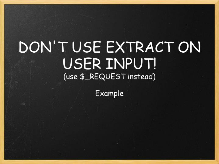 DON'T USE EXTRACT ON USER INPUT!
