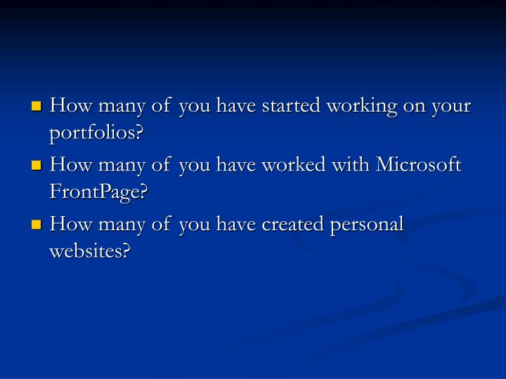 How many of you have started working on your portfolios?