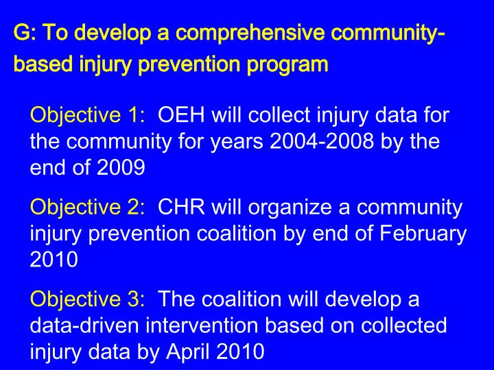 G: To develop a comprehensive community- based injury prevention program
