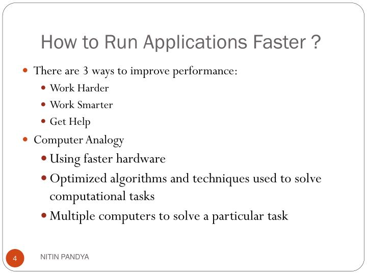How to Run Applications Faster ?