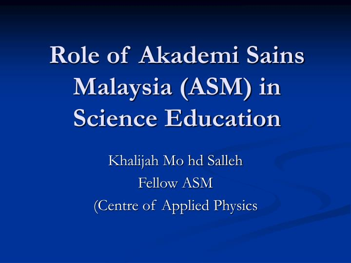 role of akademi sains malaysia asm in science education n.