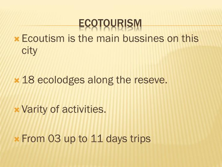 Ecoutism is the main bussines on this city