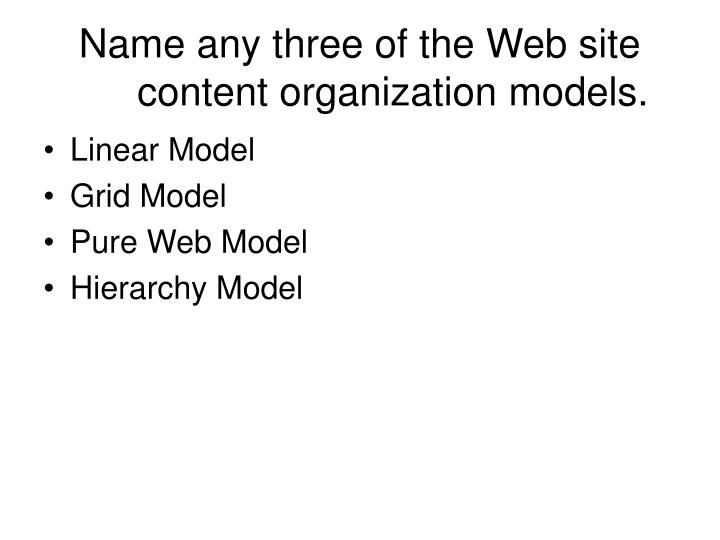 Name any three of the Web site content organization models.