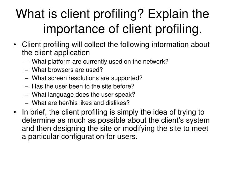 What is client profiling? Explain the importance of client profiling.