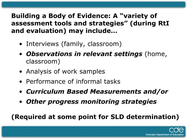 """Building a Body of Evidence: A """"variety of assessment tools and strategies"""" (during RtI and evaluation) may include…"""