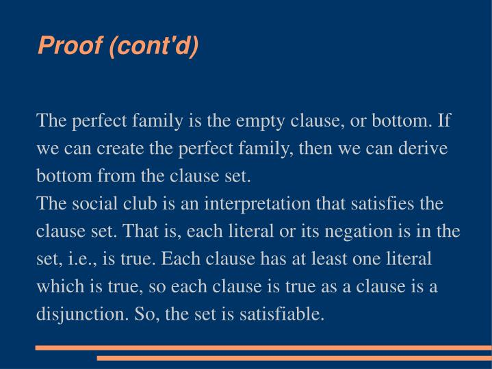 The perfect family is the empty clause, or bottom. If we can create the perfect family, then we can derive bottom from the clause set.