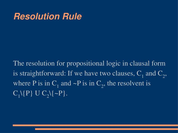 The resolution for propositional logic in clausal form is straightforward: If we have two clauses, C