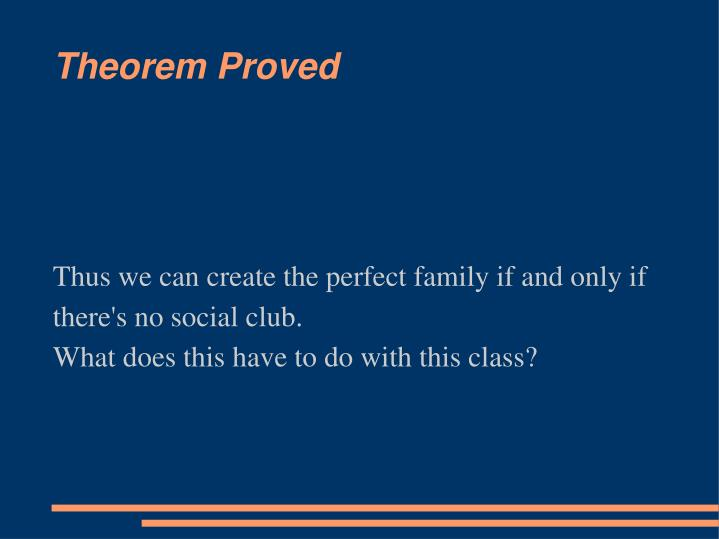 Thus we can create the perfect family if and only if there's no social club.