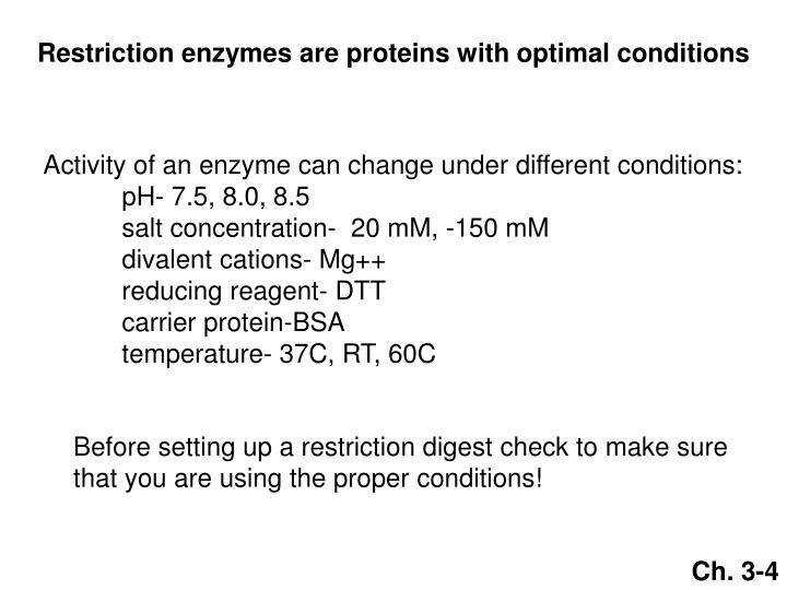 Restriction enzymes are proteins with optimal conditions