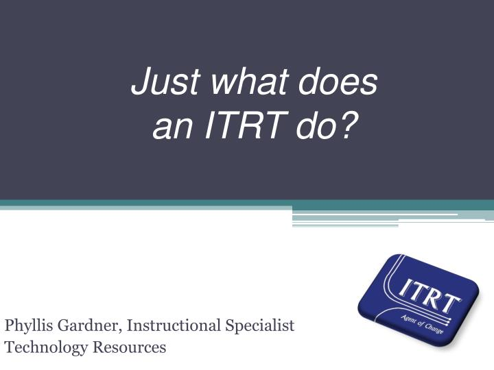 Just what does an itrt do