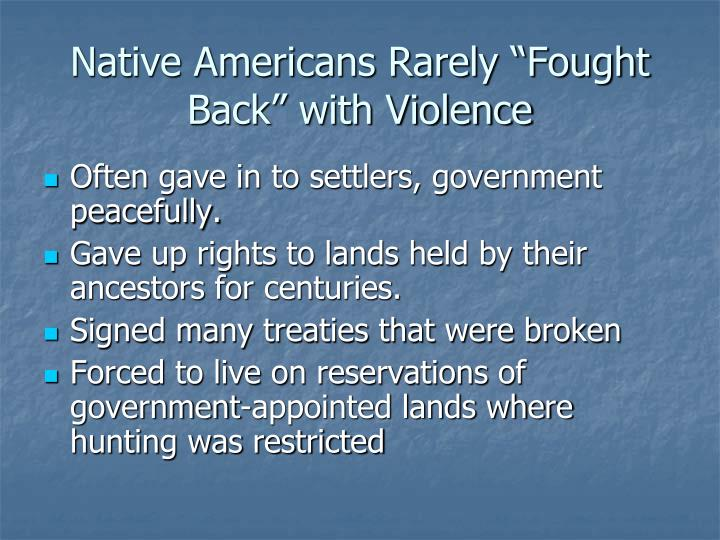 "Native Americans Rarely ""Fought Back"" with Violence"