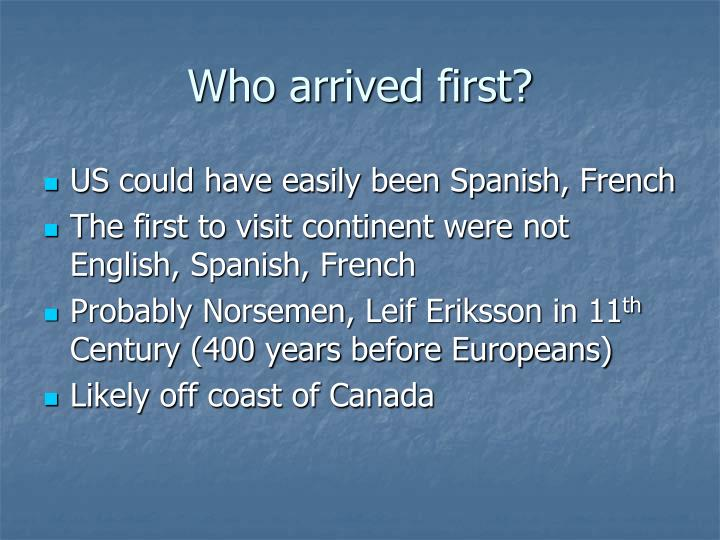 Who arrived first?