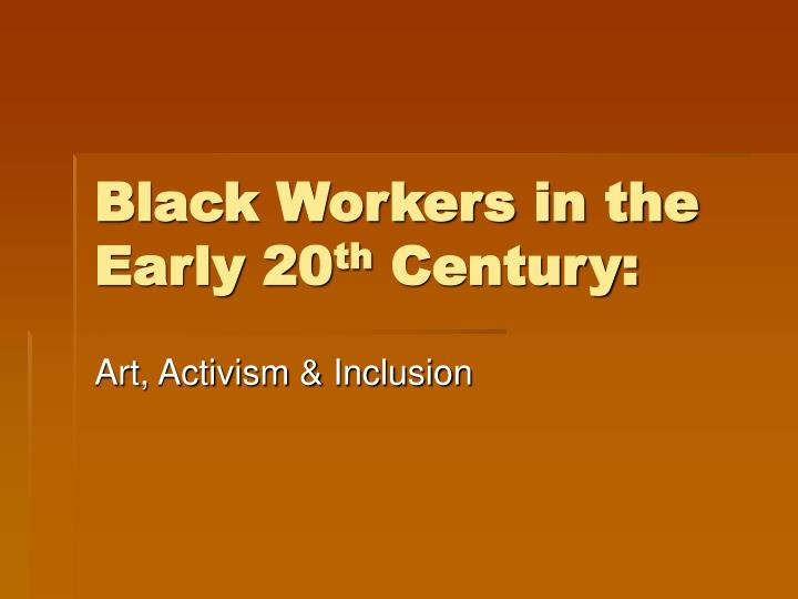 black workers in the early 20 th century n.