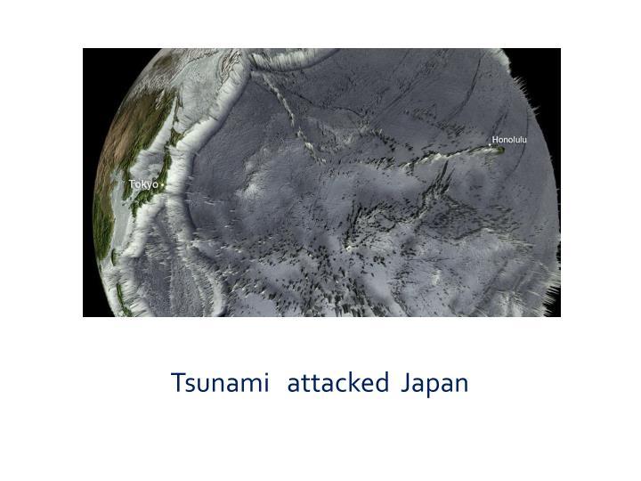 Tsunami   attacked  Japan