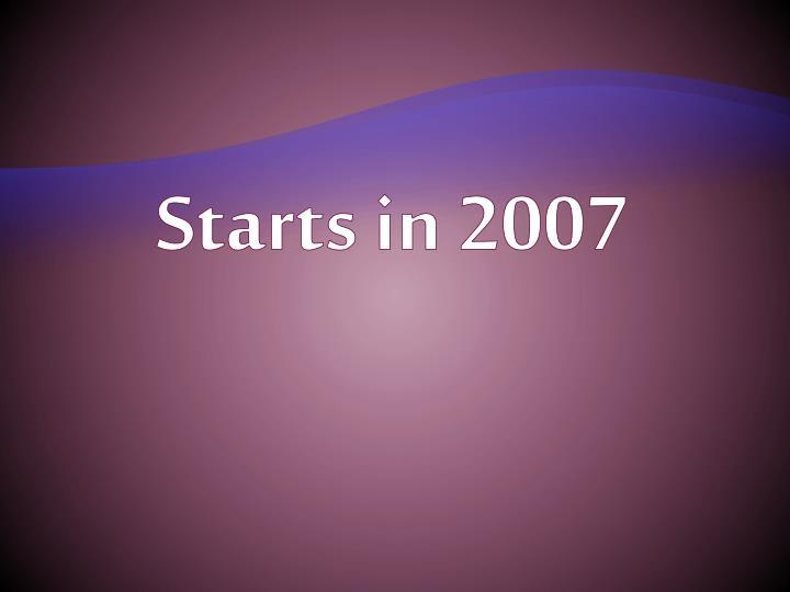 Starts in 2007