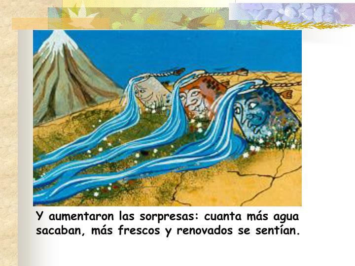 Y aumentaron las sorpresas: cuanta más agua sacaban, más frescos y renovados se sentían.