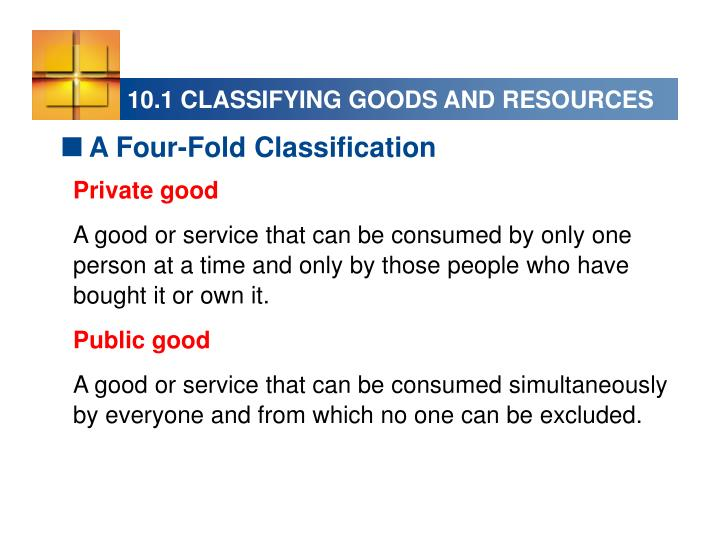 10.1 CLASSIFYING GOODS AND RESOURCES