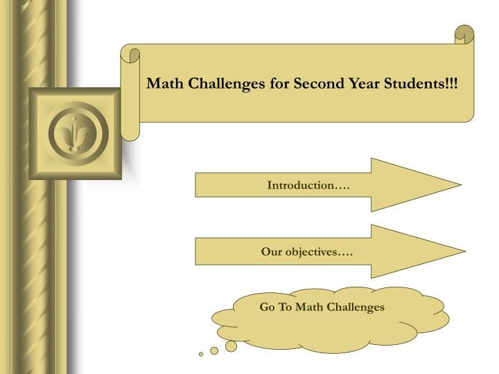 Math Challenges for Second Year Students!!!