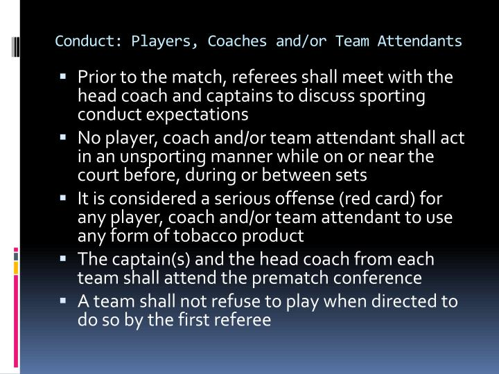 Conduct players coaches and or team attendants