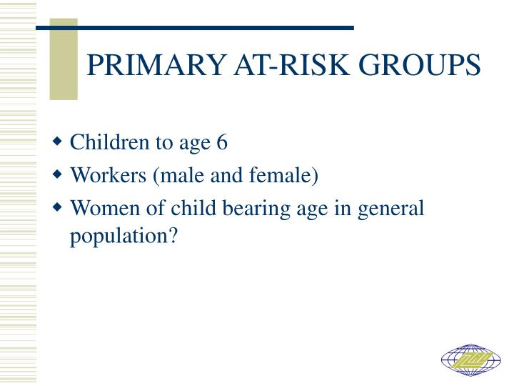 PRIMARY AT-RISK GROUPS