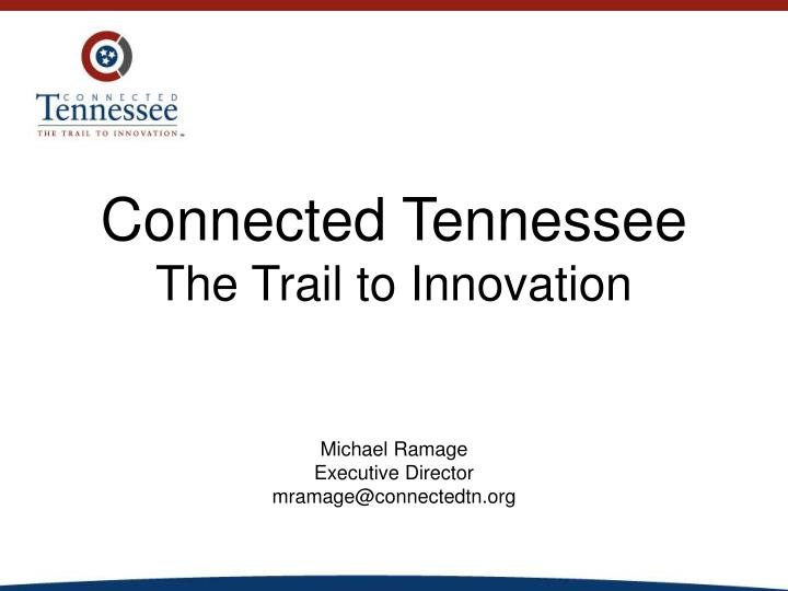 Connected tennessee the trail to innovation
