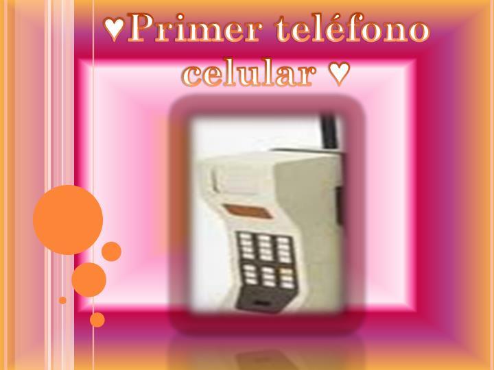 ♥Primer teléfono celular ♥