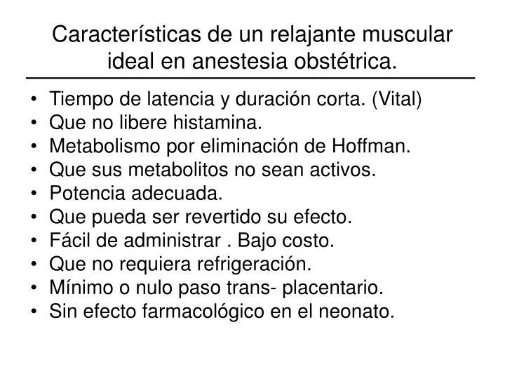 Características de un relajante muscular ideal en anestesia obstétrica.