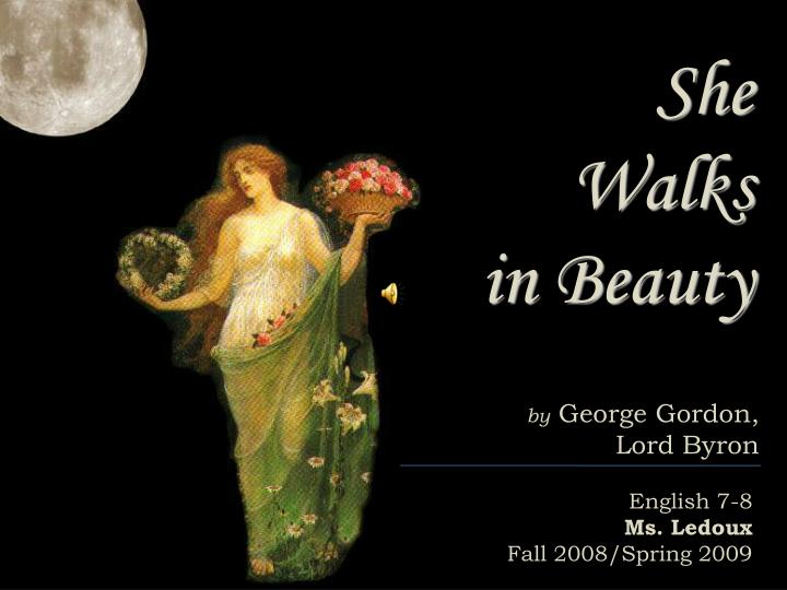 an analysis of the poem she walks in beauty by george gordon noel byron 10 lord byron poems analysis she walks in beauty: analysis byron also uses nature and other elements to describe her to show that she has a natural beauty.