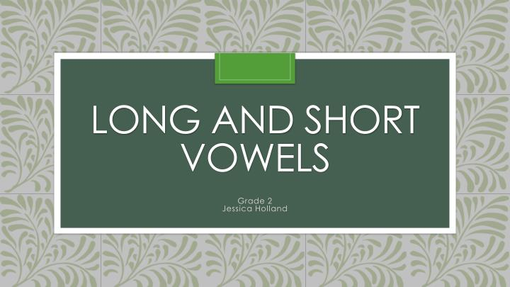 long and short vowels n.