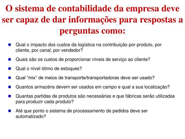 O sistema de contabilidade da empresa deve ser capaz de dar informações para respostas a perguntas...