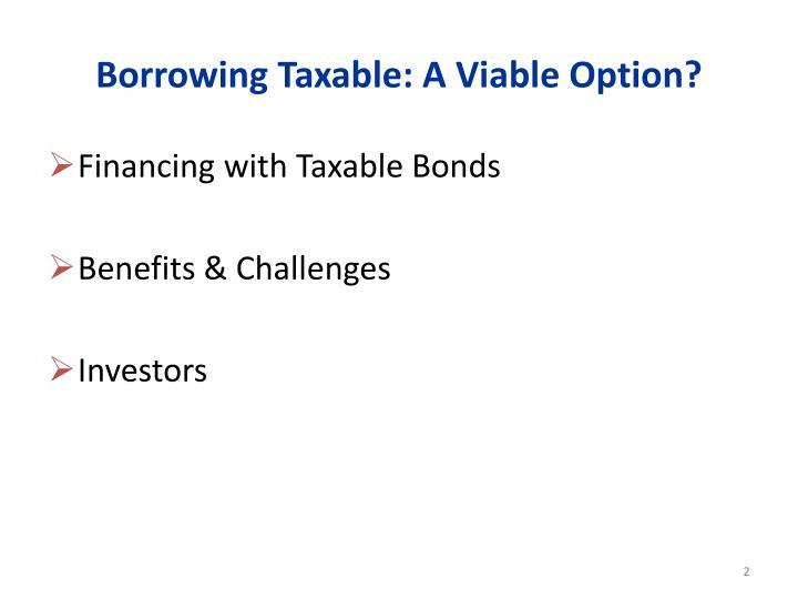 Borrowing taxable a viable option