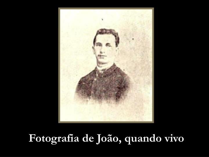 Fotografia de João, quando vivo