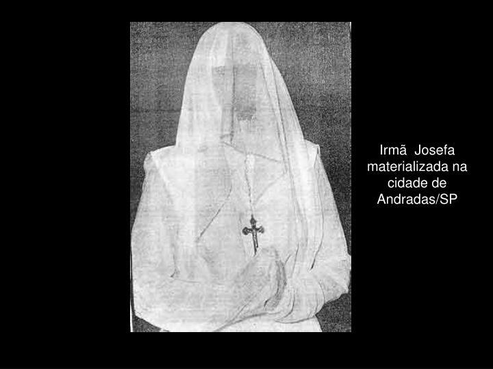 Irmã  Josefa materializada na cidade de Andradas/SP