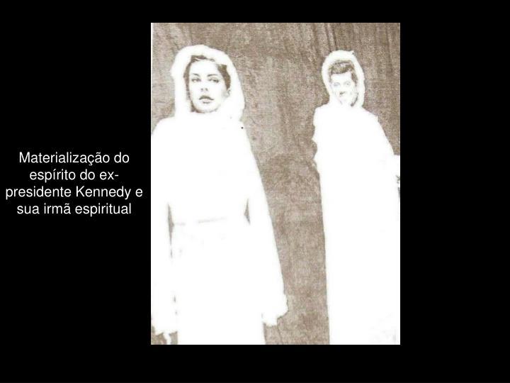 Materialização do espírito do ex-presidente Kennedy e sua irmã espiritual