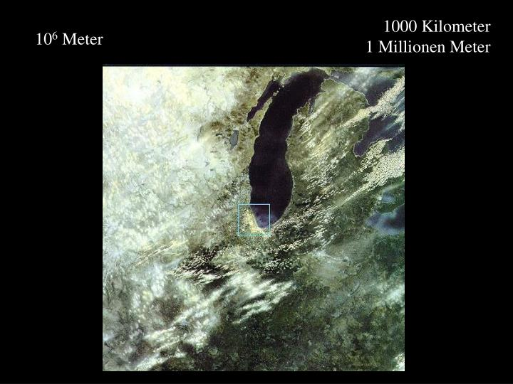 1000 Kilometer     1 Millionen Meter
