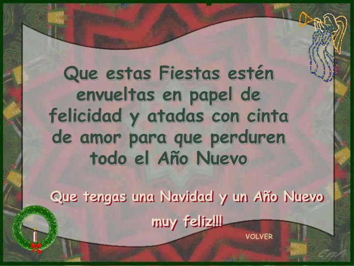 Que estas Fiestas estén envueltas en papel de felicidad y atadas con cinta de amor para que perduren todo el Año Nuevo