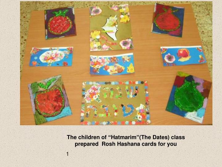 "The children of ""Hatmarim""(The Dates) class prepared  Rosh Hashana cards for you"