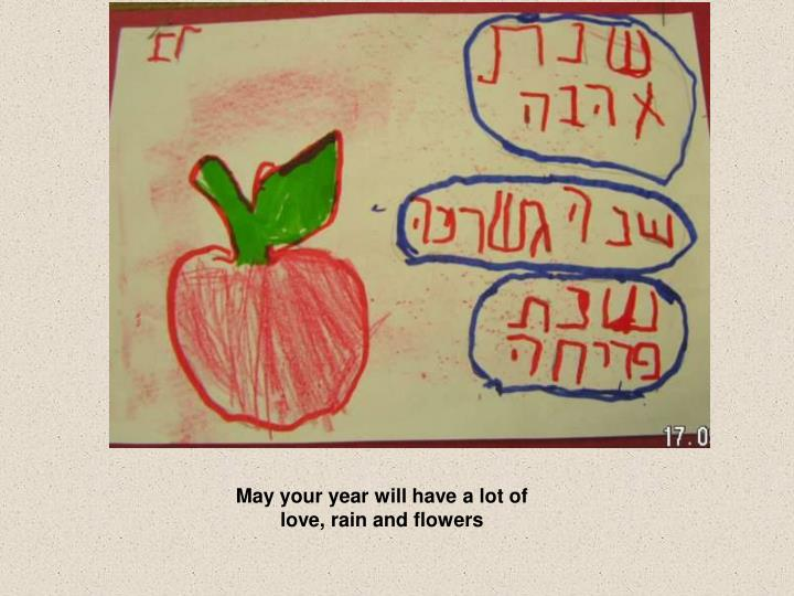 May your year will have a lot of love, rain and flowers
