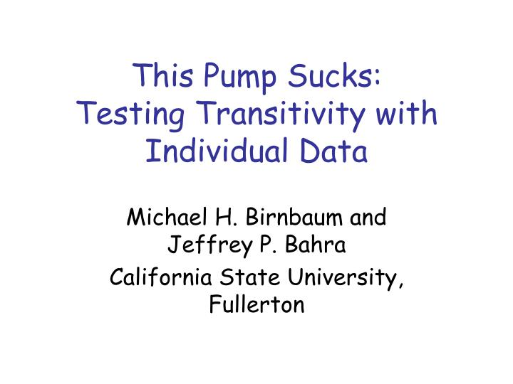 this pump sucks testing transitivity with individual data