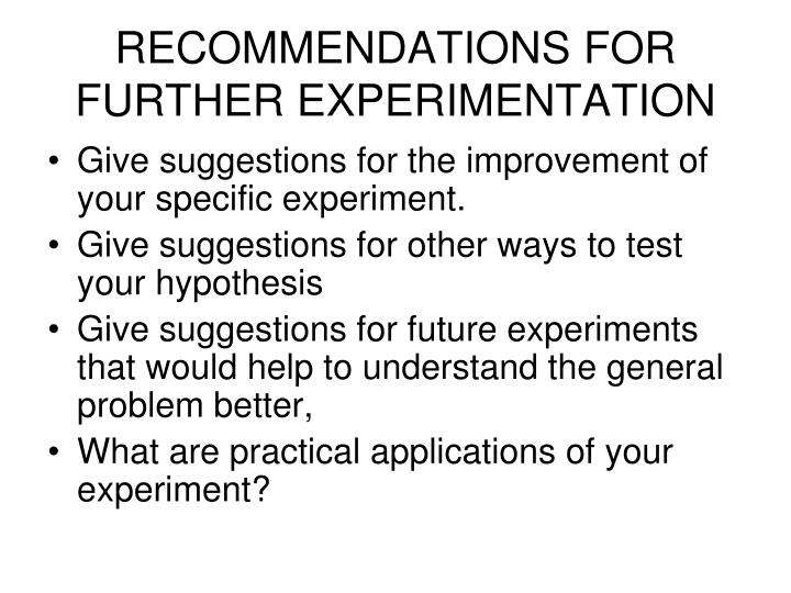 RECOMMENDATIONS FOR FURTHER EXPERIMENTATION